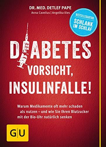 Diabetes: Vorsicht, Insulinfalle!: Warum Medikamente oft mehr schaden als nutzen - und wie Sie Ihren Blutzucker mit der Bio-Uhr natürlich senken (GU Einzeltitel Gesunde Ernährung) -