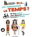 Et si on remontait le temps ?: Un livre interactif pour découvrir la mode à travers les âges (et la traverser soi-même !)...