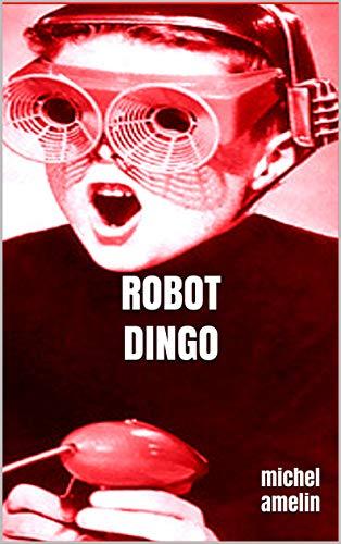 ROBOT DINGO (Les Enquêtes dingues de Loreille & Hardi, tome 2) (Ha ! Ha ! Ha ! t. 11) par Michel Amelin
