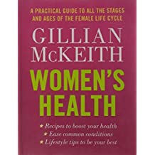 By Gillian McKeith Women's Health: A Practical Guide to All the Stages and Ages of the Female Life Cycle [Paperback]