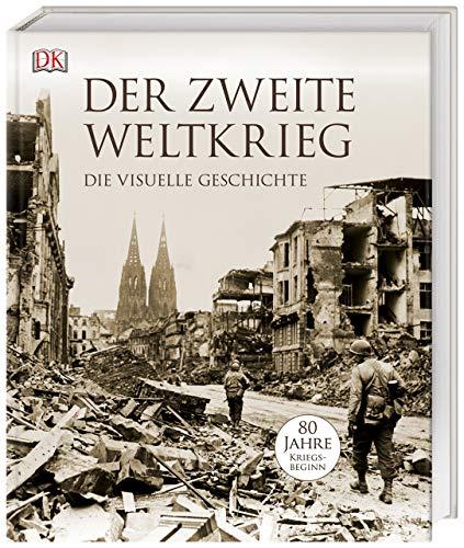 Der Zweite Weltkrieg: Die visuelle Geschichte