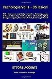 Tecnologia Vol. 1 - 35 lezioni: B/N - Gps, Laser, Led, Diodi, Transistor, Microchip, Legge di Moore Microchip, Telefonia, Fibra ottica, Foto digitali, ... Microonde, Motori, Elettricità, Internet