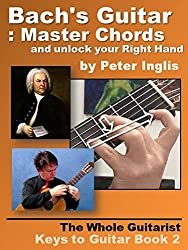 Bach's Guitar: Master Chords and unlock your Right Hand (The Whole Guitarist: Keys to Guitar Book 2) (English Edition)