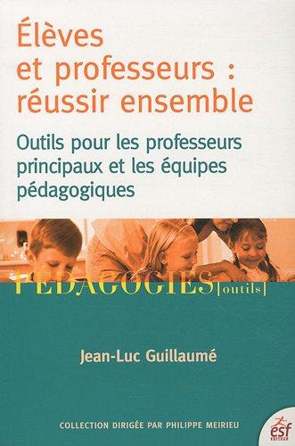 Elèves et professeurs : réussir ensemble : Outils pour les professeurs principaux et les équipes pédagogiques