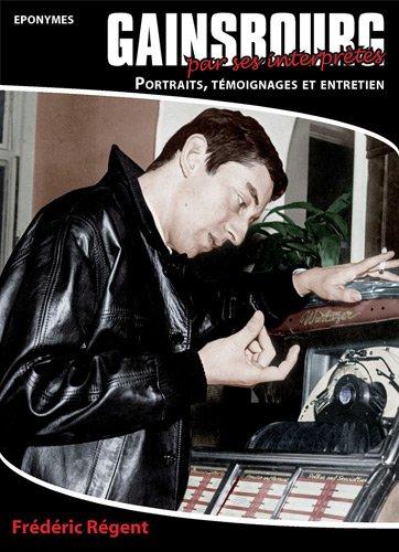 Gainsbourg par ses interprêtes : Portraits, témoignages et entretiens par Frédéric Régent