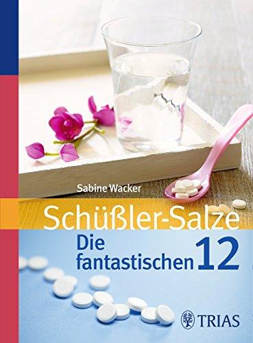 Schuessler Schüssler Salze (Schüßler-Salze: Die fantastischen 12)
