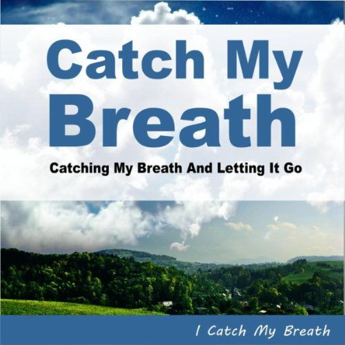 Catch My Breath (Catching My Breath And Letting It Go) Kelly Clarkson Tribute (My Breath Catch Kelly Clarkson)