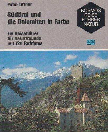 Südtirol und die Dolomiten in Farbe. Ein Reiseführer für Naturfreunde