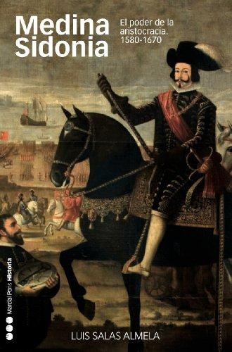 Medina Sidonia. El poder de la aristocracia, 1580-1670 (Memorias y Biografías) por Luis Salas Almela