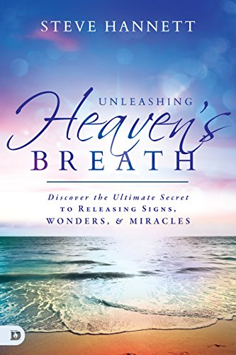 Unleashing Heaven's Breath: Discover the Ultimate Secret to Releasing Signs, Wonders, and Miracles (English Edition)