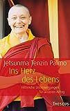 Ins Herz des Lebens: Hilfreiche Unterweisungen für unseren Alltag - Jetsunma Tenzin Palmo