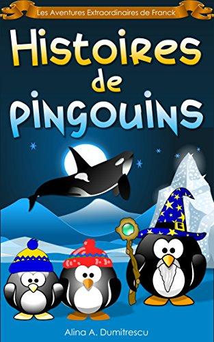 Histoires de pingouins: Trois contes pour enfants (Les Aventures Extraordinaires de Franck t. 6)