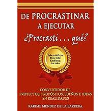 DE PROCRASTINAR A EJECUTAR  ¿Procrasti . . .  qué?: Convertidor de proyectos, propósitos, sueños e ideas en realidades. (IDEA (Identifica, Decide, Enfoca, Actúa) nº 1) (Spanish Edition)