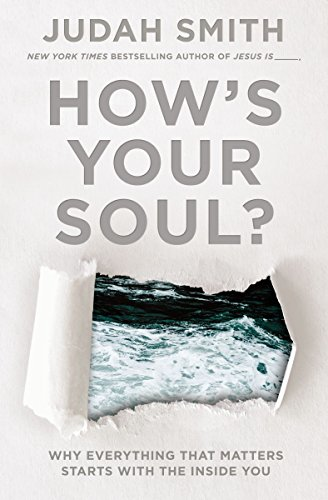 How's Your Soul?: Why Everything You Want In Life Starts With The InsideYou por Judah Smith