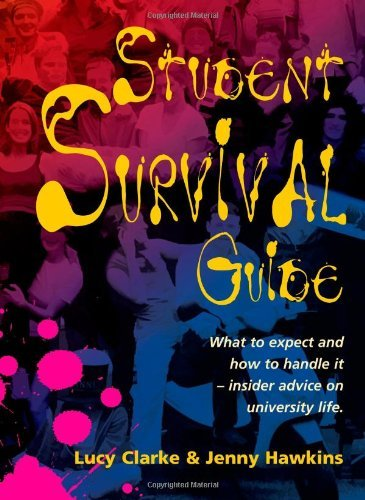 By Lucy Clarke Student Survival Guide: What to expect and how to handle it - insider advice on university life