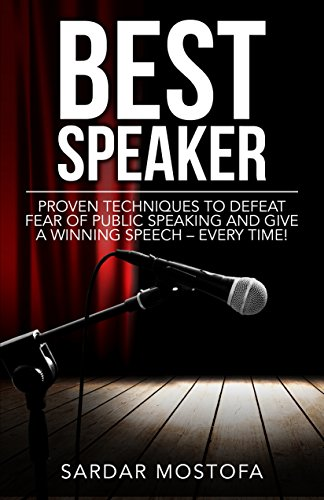 BEST SPEAKER: Proven Techniques to Defeat Fear of Public Speaking and Give a Winning Speech – Every Time! (English Edition) por Sardar Mostofa