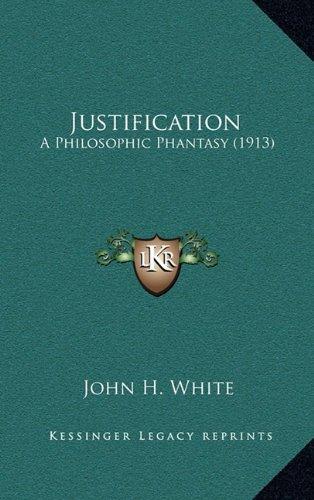 Justification: A Philosophic Phantasy (1913)
