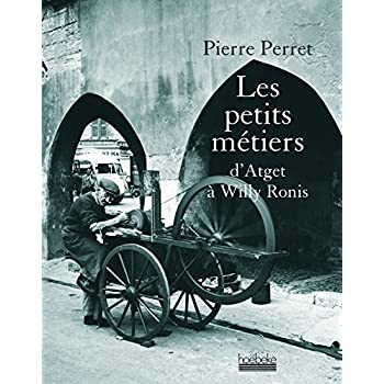 Les petits métiers: D'Atget à Willy Ronis