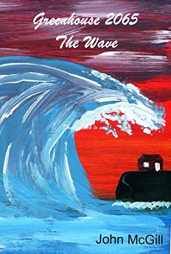 Greenhouse 2065 : The Wave (English Edition) eBook: John McGill ...