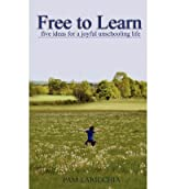 [(Free to Learn: Five Ideas for a Joyful Unschooling Life)] [Author: Pam Laricchia] published on (May, 2012)