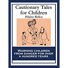 Cautionary Tales for Children: Also featuring A Moral Alphabet (In Words from One to Seven Syllables), The Bad Child's Book of Beasts and More Beasts (for worse children)
