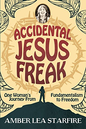 Accidental Jesus Freak: One Woman's Journey From Fundamentalism to Freedom por Amber Lea Starfire