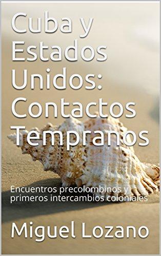 Descargar Libro Cuba y Estados Unidos: Contactos Tempranos: Encuentros precolombinos y primeros intercambios coloniales de Miguel Lozano