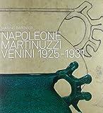 Napoleone Martinuzzi. Venini 1925-1932. Ediz. illustrata