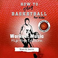 How to Play Basketball for Kids: A Guide for Parents and Players (Hip -Hop Edition)