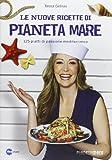 Le nuove ricette di Pianeta Mare. 125 piatti di passione mediterranea