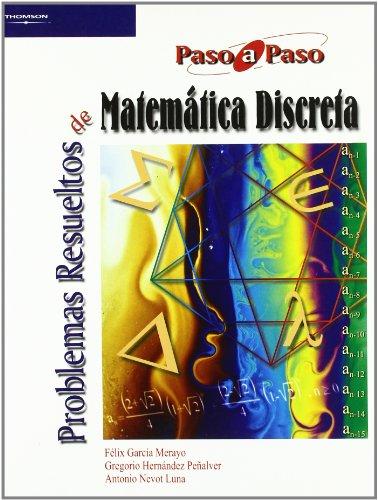 Problemas resueltos de matemática discreta por FELIX GARCÍA MERAYO