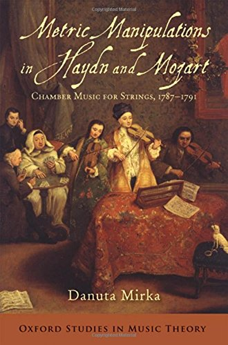Metric Manipulations in Haydn and Mozart: Chamber Music for Strings, 1787-1791 (Oxford Studies in Music Theory)