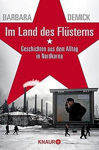 Im Land des Flüsterns: Geschichten aus dem Alltag in Nordkorea