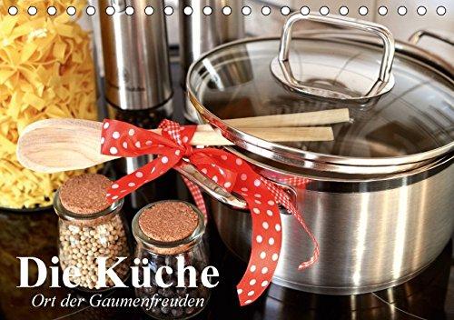 Die Küche. Ort der Gaumenfreuden (Tischkalender 2017 DIN A5 quer): Die Küche ist fast immer Treffpunkt und Ort der Köstlichkeiten (Geburtstagskalender, 14 Seiten ) (CALVENDO Lifestyle)