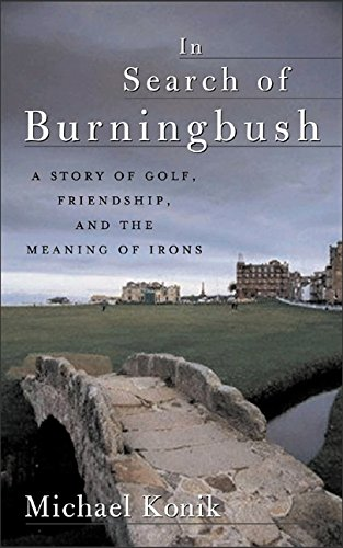 In Search of Burningbush: A Story of Golf, Friendship, and the Meaning of Irons (English Edition)