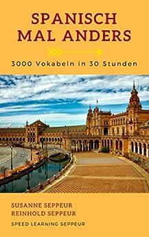 Spanisch mal anders - 3000 Vokabeln in 30 Stunden: Systematisches Merken von 3000 Vokabeln von [Seppeur, Reinhold]