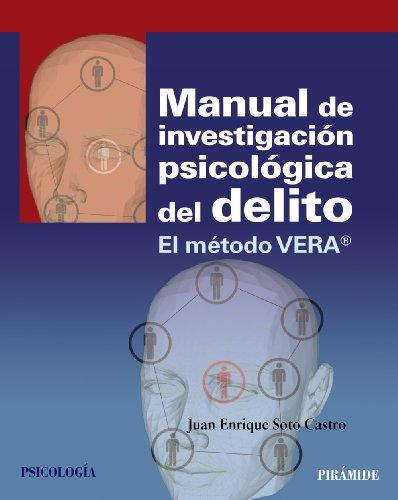Manual de investigación psicológica del delito: El método VERA® (Psicología) por Juan Enrique Soto Castro