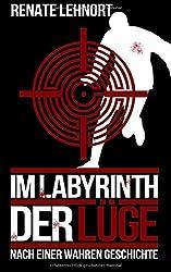 Im Labyrinth der Lüge: Ein Roman nach einer wahren Geschichte
