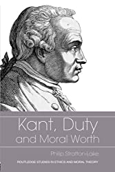Kant, Duty and Moral Worth (Routledge Studies in Ethics and Moral Theory)