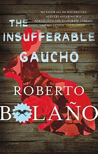 The Insufferable Gaucho by Roberto Bolaño (2015-02-12)