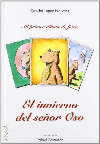 El invierno del señor Oso (Primeros Lectores (1-5 Años) - Mi Primer Álbum De Fotos) por Concha López Narváez