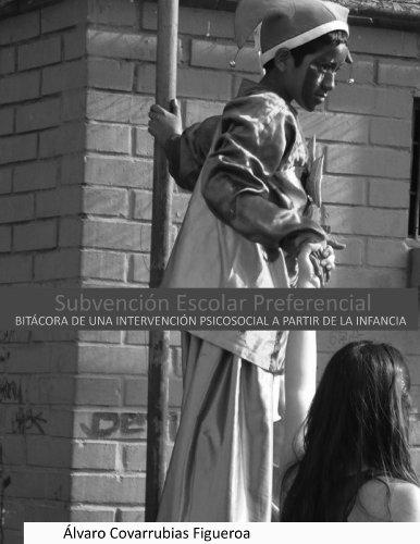 Subvencion Escolar Preferencial: Bitacora de una intervencion psicosocial a partir de la Infancia por Alvaro Covarrubias