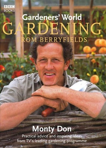 Gardening from Berryfields: Practical Advice ond Inspiring Ideas from TV's Leading Gardening Programme (Gardeners' World) by Monty Don (2005-02-01)