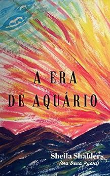 A era de Aquário: ficção científica tântrica (Portuguese Edition) by [Shalders, Sheila]