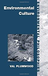 Environmental Culture: The Ecological Crisis of Reason (Environmental Philosophies) by Val Plumwood (2001-12-20)