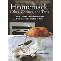 Homemade Cakes, Cookies, and Tarts: More Than 40 Traditional Recipes from Grandma's Kitchen to