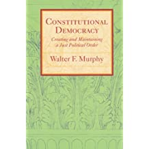Constitutional Democracy: Creating and Maintaining a Just Political Order (The Johns Hopkins Series in Constitutional Thought)