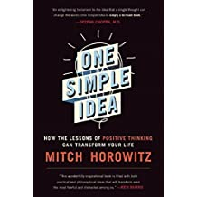 One Simple Idea: How the Lessons of Positive Thinking Can Transform Your Life by Mitch Horowitz (2016-05-03)