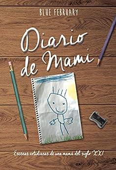 Descargar Utorrent Mega Diario de Mami: Escenas cotidianas de una mamá del siglo XXI Libro Patria PDF