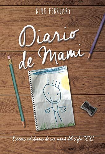 Diario de Mami: Escenas cotidianas de una mamá del siglo XXI por Blue February